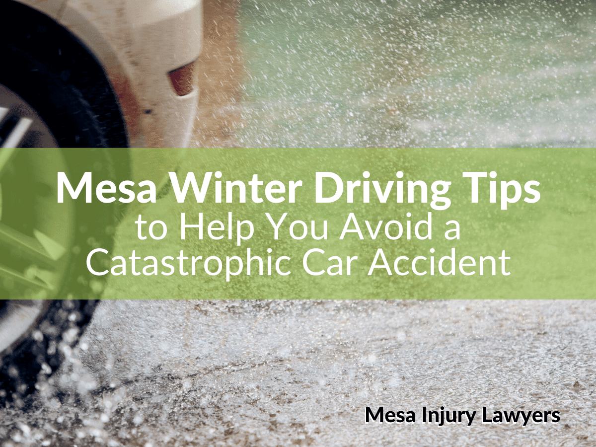 Mesa Winter Driving Tips to Help You Avoid a Catastrophic Car Accident