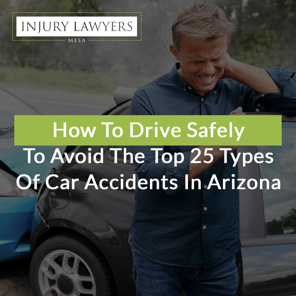 How To Drive Safely To Avoid The Top 25 Types Of Care Accidents In Arizona
