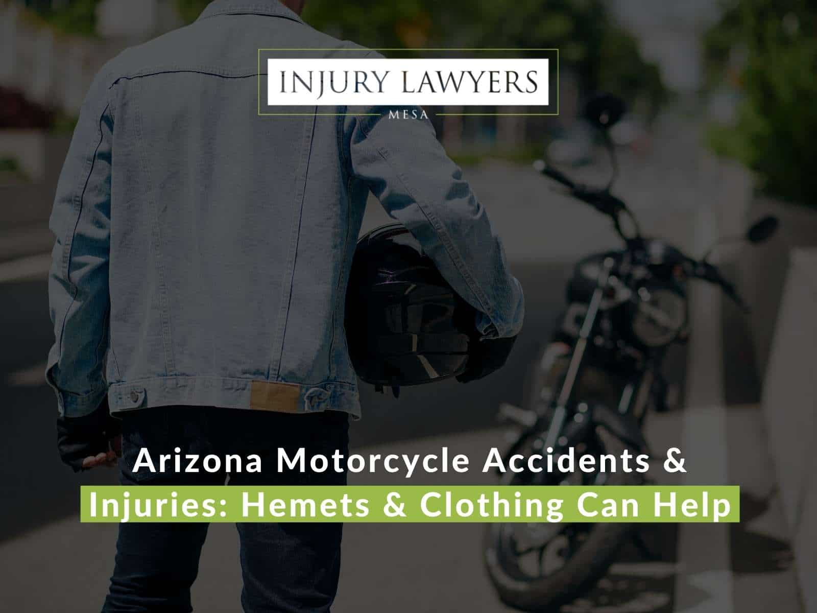 Arizona Motorcycle Accidents & Injuries: Hemets & Clothing Can Help